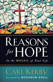 Reasons for Hope in the Mosaic of Your Life ebook by Carl Kerby,Woodrow Kroll
