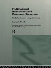 Multinational Investment and Economic Structure - Globalisation and Competitiveness ebook by Rajneesh Narula