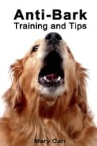 Anti-Bark Training and Tips ebook by Mary Carr