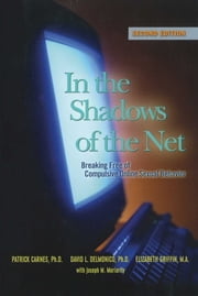In the Shadows of the Net - Breaking Free of Compulsive Online Sexual Behavior ebook by Patrick J Carnes, Ph.D, David L. Delmonico,...