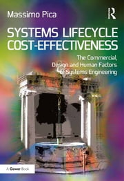 Systems Lifecycle Cost-Effectiveness - The Commercial, Design and Human Factors of Systems Engineering ebook by Massimo Pica