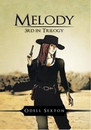 Melody - 3rd in Trilogy ebook by Odell Sexton