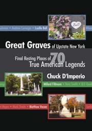 Great Graves of Upstate New York ebook by Chuck D'Imperio