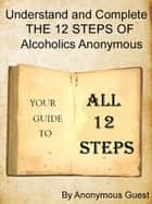 Big Book of AA: All 12 Steps - Understand and Complete One Step At A Time in Recovery with Alcoholics Anonymous ebook by Anonymous Guest