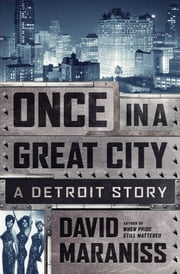 Once in a Great City - A Detroit Story ebook by David Maraniss