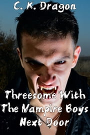 Threesome With The Vampire Boys Next Door - Supernatural Group Sex ebook by C. K. Dragon