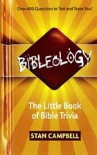 Bibleology - The Little Book of Bible Trivia ebook by Stan Campbell
