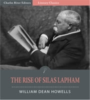 The Rise of Silas Lapham (Illustrated Edition) ebook by William Dean Howells