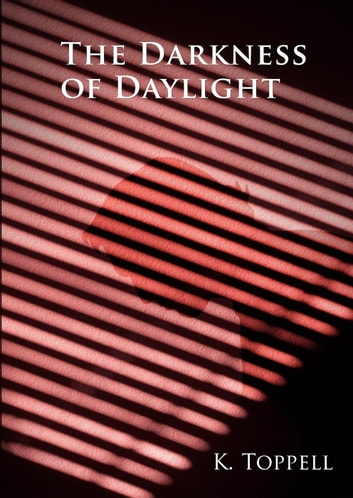 The Darkness of Daylight - The Atkinsons, #3 ebook by K. Toppell