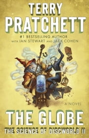 The Globe - The Science of Discworld II: A Novel ebook by Terry Pratchett,Ian Stewart,Jack Cohen
