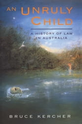 An Unruly Child - A history of law in Australia ebook by Bruce Kercher