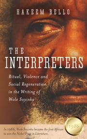 The Interpreter: Ritual, Violence and Social Regeneration in the Writing of Wole Soyinka ebook by Hakeem Bello