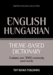 Theme-based dictionary British English-Hungarian - 3000 words ebook by Andrey Taranov