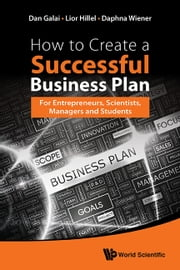 How to Create a Successful Business Plan - For Entrepreneurs, Scientists, Managers and Students ebook by Dan Galai,Lior Hillel,Daphna Wiener