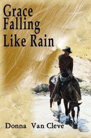 Grace Falling Like Rain ebook by Donna Van Cleve