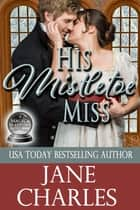 His Mistletoe Miss (Magic and Mayhem #2) ebook by Jane Charles