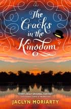 The Cracks in the Kingdom (The Colors of Madeleine, Book 2) ebook by Jaclyn Moriarty