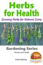 Herbs for Health: Growing Herbs for Natural Cures ebook by Dueep Jyot Singh