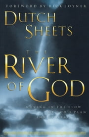 The River of God ebook by Dutch Sheets,Rick Joyner