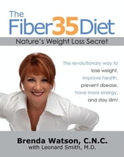 The Fiber35 Diet - Nature's Weight Loss Secret ebook by Brenda Watson, C.N.C.,Leonard Smith, M.D.