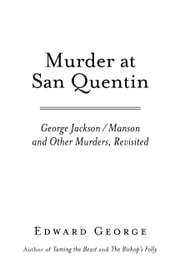 Murder At San Quentin - George Jackson/ Manson and Other Murders, Revisited ebook by Edward George
