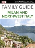 Eyewitness Travel Family Guide Italy: Milan & the Northwest Italy ebook by DK