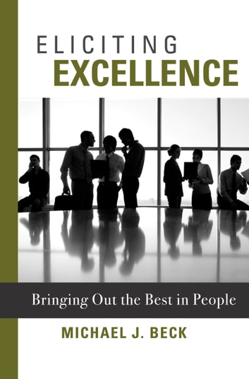 Eliciting Excellence - Bringing Out the Best in People ebook by Michael Beck