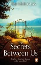 The Secrets Between Us - The Richard & Judy Summer Book Club Pick ebook by Louise Douglas