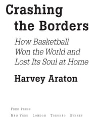 Crashing the Borders - How Basketball Won the World and Lost Its Soul at Home ebook by Harvey Araton