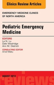 Pediatric Emergency Medicine, An Issue of Emergency Medicine Clinics, ebook by Mimi Lu,Dale P. Woolridge,Ann Dietrich