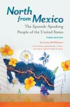 North from Mexico: The Spanish-Speaking People of the United States, 3rd Edition ebook by Carey McWilliams,Matt S. Meier,Alma M. García