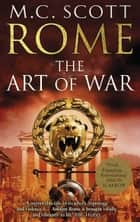 Rome: The Art of War ebook by M C Scott
