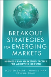 Breakout Strategies for Emerging Markets - Business and Marketing Tactics for Achieving Growth ebook by Jagdish N. Sheth,Mona Sinha,Reshma Shah