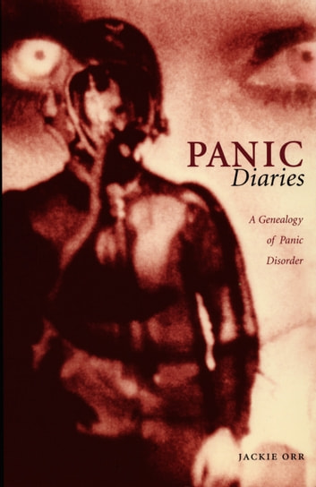 Panic Diaries - A Genealogy of Panic Disorder ebook by Jackie Orr