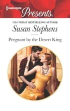 Pregnant by the Desert King - A Royal Pregnancy Romance ekitaplar by Susan Stephens