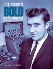Joe Meek's Bold Techniques ebook by Barry Cleveland