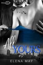 All Yours Tome 2 ebook by Elena May