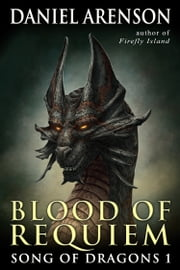 Blood of Requiem - Song of Dragons, Book One ebook by Daniel Arenson
