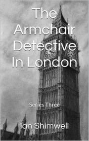 The Armchair Detective In London - Series Three ebook by Ian Shimwell