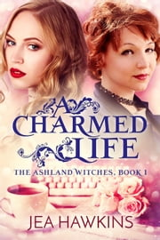 A Charmed Life - The Ashland Witches, #1 ebook by Jea Hawkins