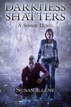 Darkness Shatters ebook by Susan Illene