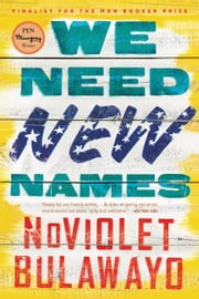 We Need New Names - A Novel ebook by NoViolet Bulawayo