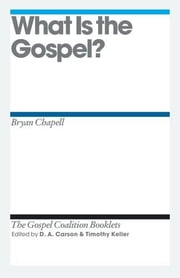 What Is the Gospel? ebook by Bryan Chapell,D. A. Carson,Timothy Keller