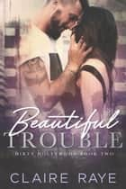 Beautiful Trouble ebook by Claire Raye