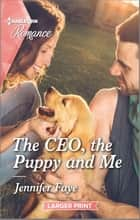 The CEO, the Puppy and Me ebook by Jennifer Faye