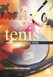 Tenis. Preparación física total (Color) ebook by Carlos Vila Gómez