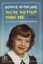 You're Better Than Me - A Memoir ebook by Bonnie McFarlane