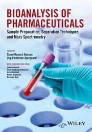 Bioanalysis of Pharmaceuticals - Sample Preparation, Separation Techniques and Mass Spectrometry ebook by Steen Honoré Hansen,Stig Pedersen-Bjergaard
