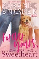 Forever Yours, Sweetheart ebook by Roxanne Snopek