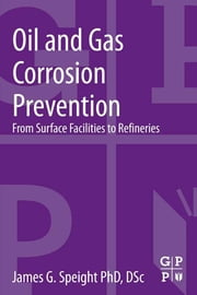 Oil and Gas Corrosion Prevention - From Surface Facilities to Refineries ebook by James G. Speight